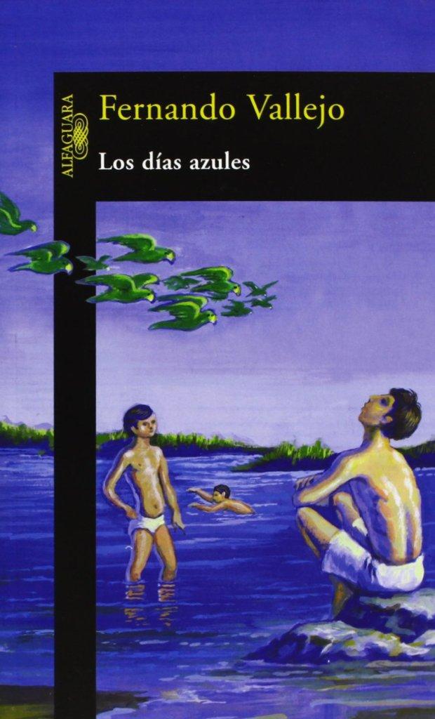 Fernando Vallejo, Los días azules, Alfaguara, Bogotá, 2003.