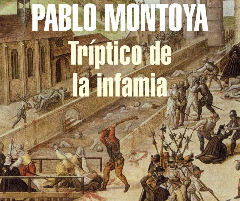 Pablo Montoya. Tríptico de la infamia. Penguin Random House, 2014.